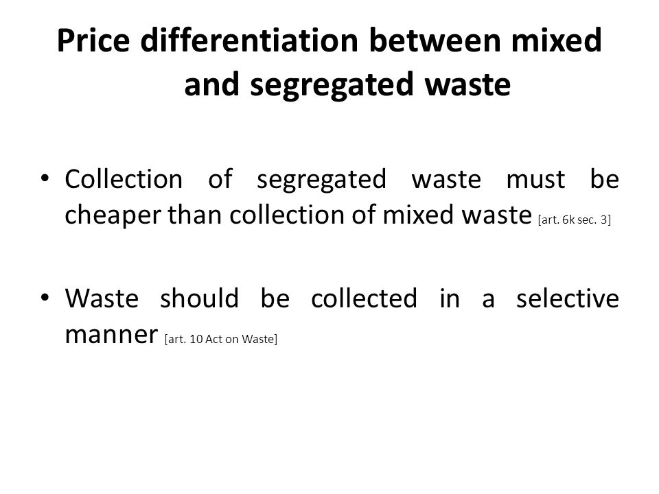 Price differentiation between mixed and segregated waste Collection of segregated waste must be cheaper than collection of mixed waste [art. 6k sec. 3