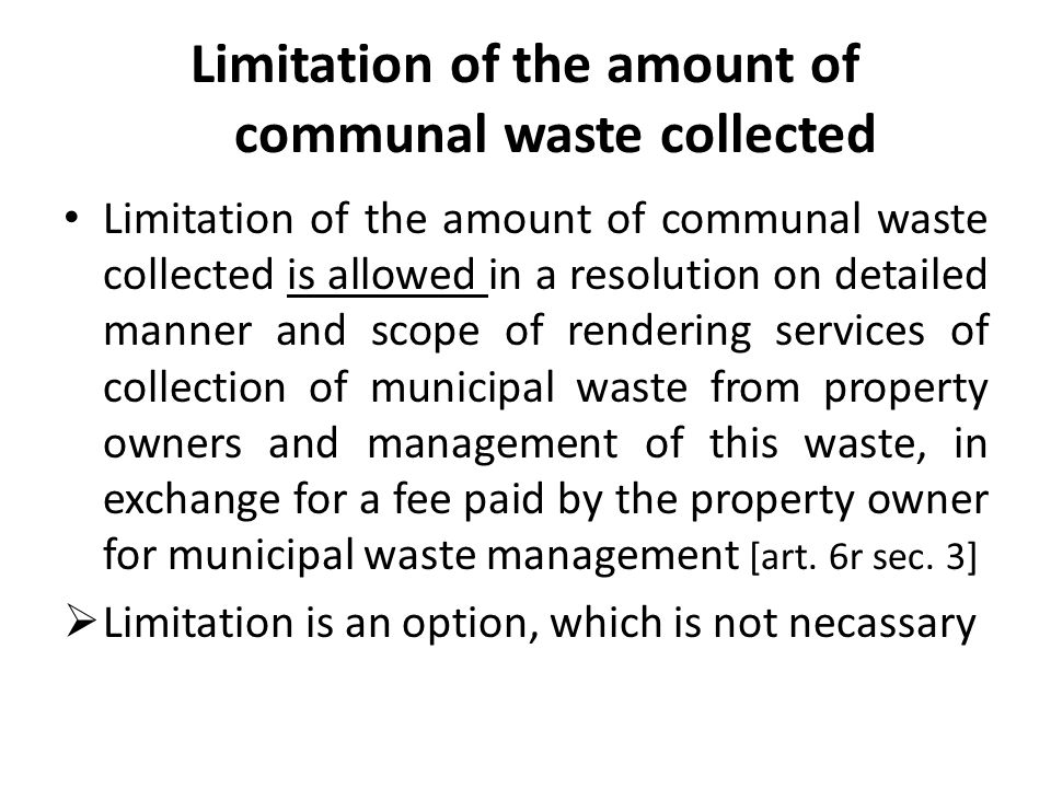 Limitation of the amount of communal waste collected Limitation of the amount of communal waste collected is allowed in a resolution on detailed manne