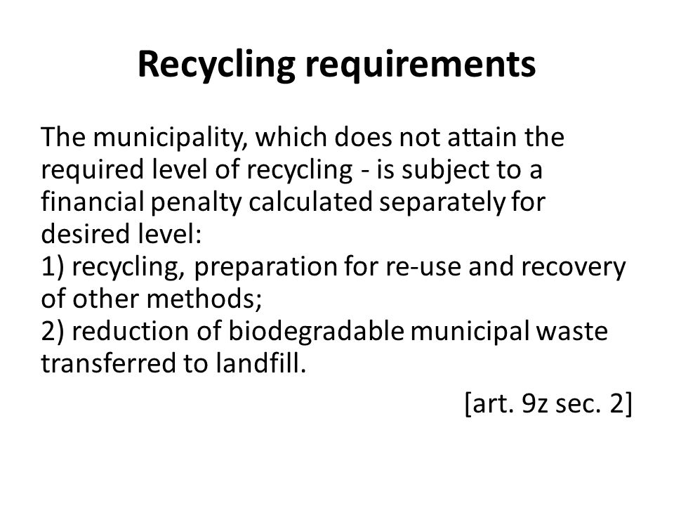 Recycling requirements The municipality, which does not attain the required level of recycling - is subject to a financial penalty calculated separate