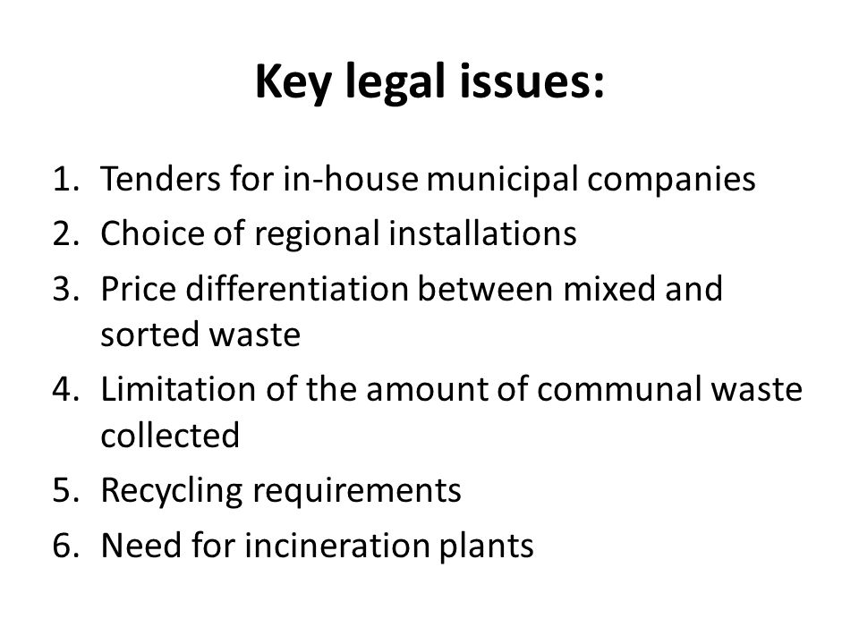 Key legal issues: 1.Tenders for in-house municipal companies 2.Choice of regional installations 3.Price differentiation between mixed and sorted waste