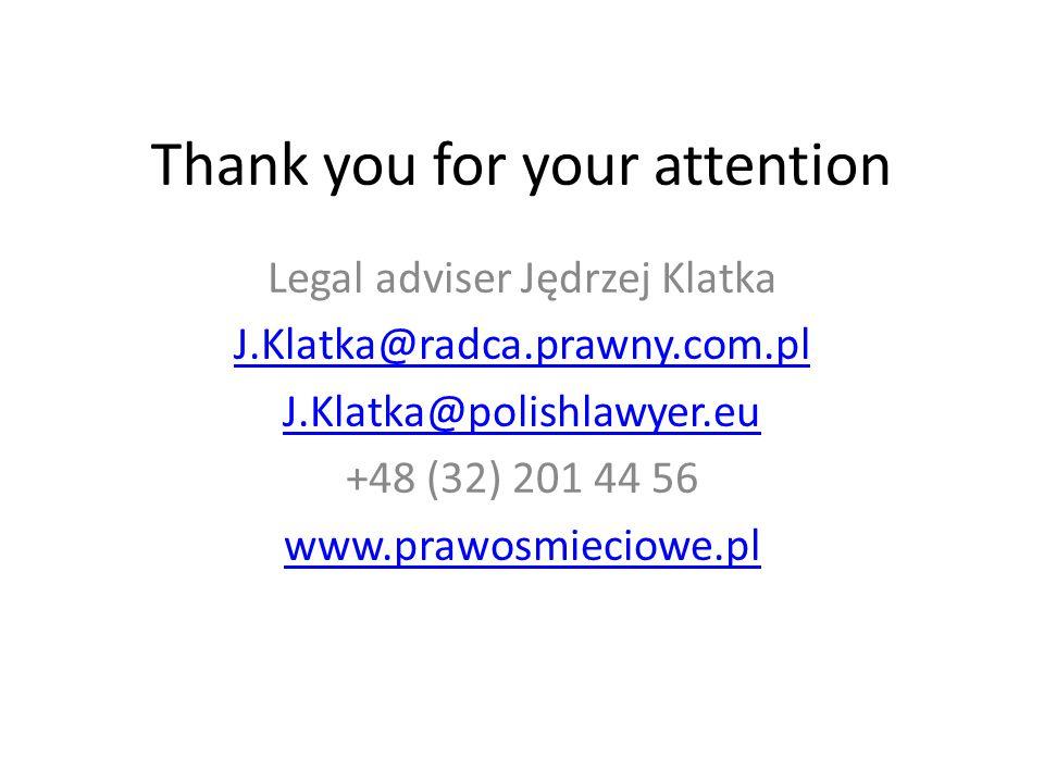 Thank you for your attention Legal adviser Jędrzej Klatka J.Klatka@radca.prawny.com.pl J.Klatka@polishlawyer.eu +48 (32) 201 44 56 www.prawosmieciowe.pl