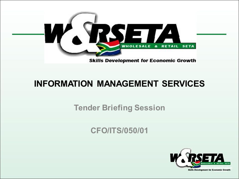Bid detail: Tender NameWSP/ ATR 5 year Impact Study Tender Reference Number RES/WSP/0411/01 DescriptionWSP/ ATR 5 year Impact Study Closing Date04 August 2010 Closing Time11:00 Compulsory Briefing Session 14 July 2010 at 10:00 at the W&RSETA Head Office Agenda 1.Welcome and OpeningMushtaq Wajoodeen 2.Tender ObjectiveMushtaq Wajoodeen 3.Overview of ServicesJohan Smook 4.Submission Requirements and ComplianceMushtaq Wajoodeen 5.Q & A Mushtaq Wajoodeen & Johan Smook 6.ClosureMushtaq Wajoodeen Information Management Services