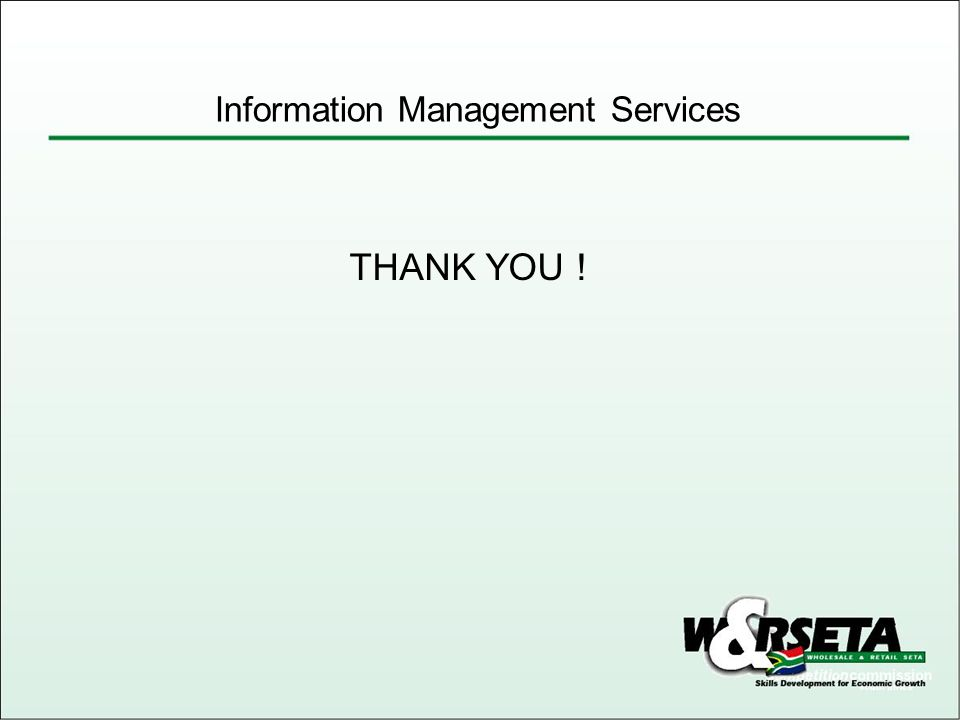 THANK YOU ! Information Management Services
