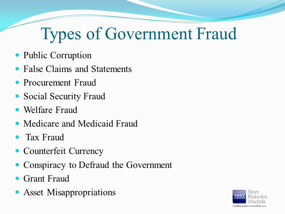 Types of Government Fraud Public Corruption False Claims and Statements Procurement Fraud Social Security Fraud Welfare Fraud Medicare and Medicaid Fr