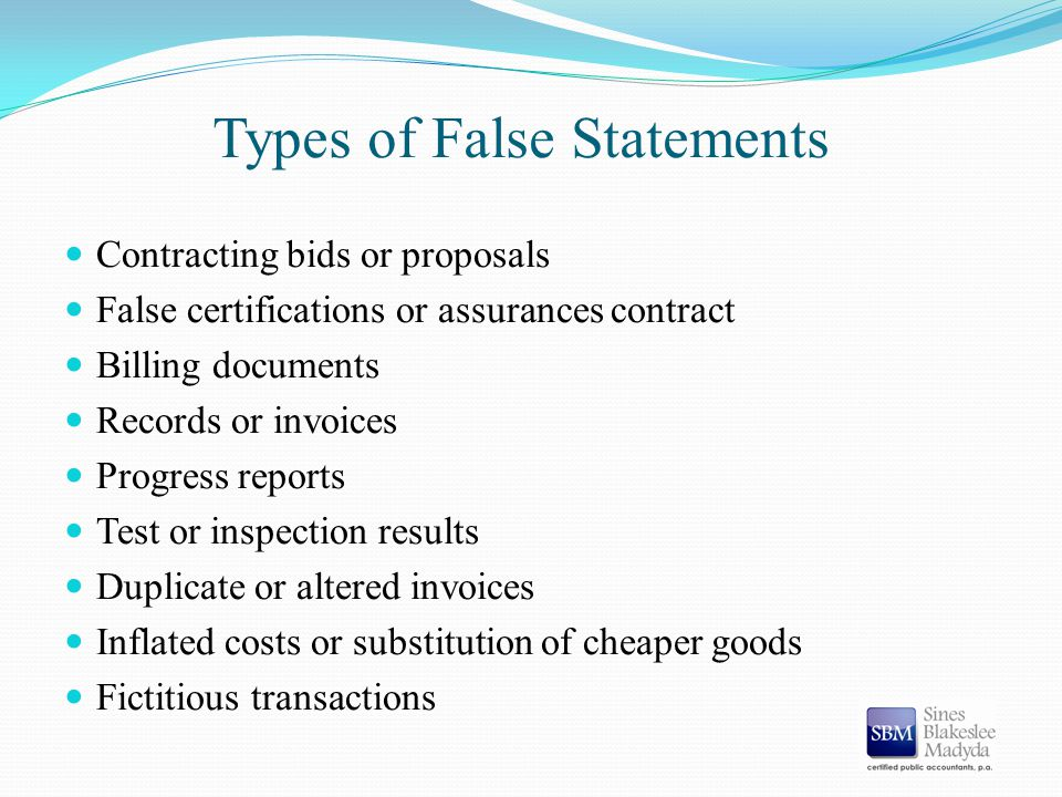 Types of False Statements Contracting bids or proposals False certifications or assurances contract Billing documents Records or invoices Progress rep