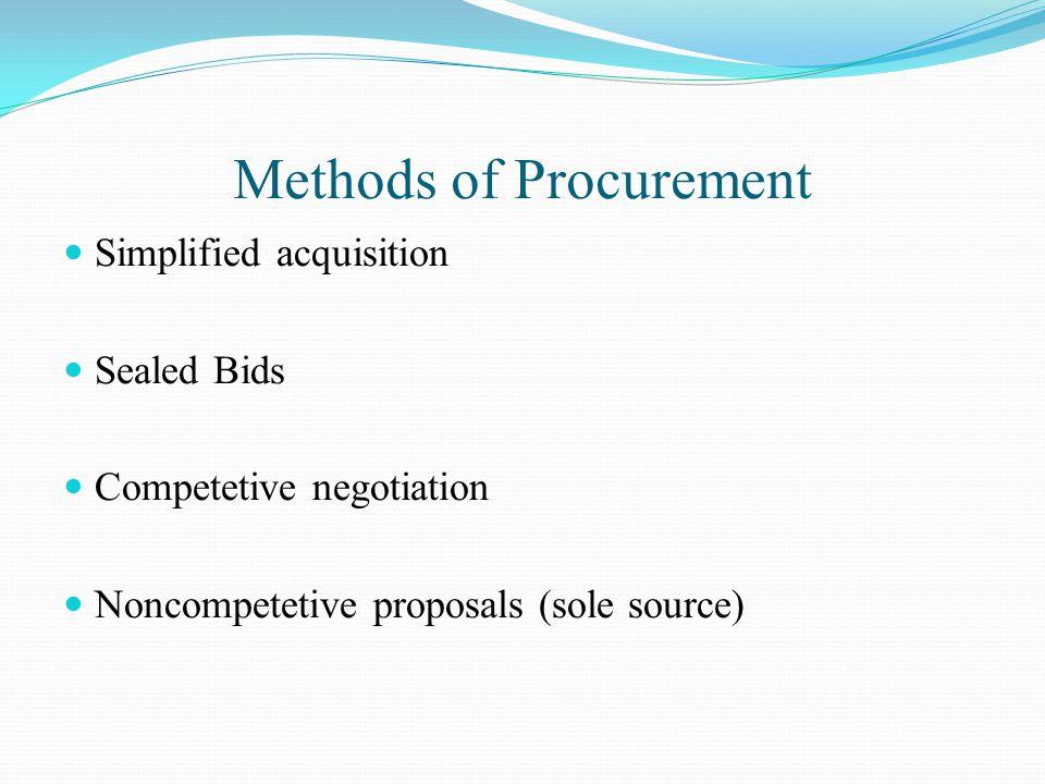 Methods of Procurement Simplified acquisition Sealed Bids Competetive negotiation Noncompetetive proposals (sole source)