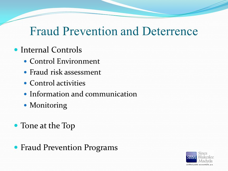 Fraud Prevention and Deterrence Internal Controls Control Environment Fraud risk assessment Control activities Information and communication Monitorin