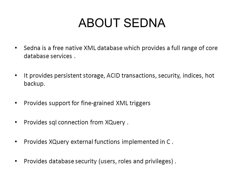 ABOUT SEDNA Sedna is a free native XML database which provides a full range of core database services.