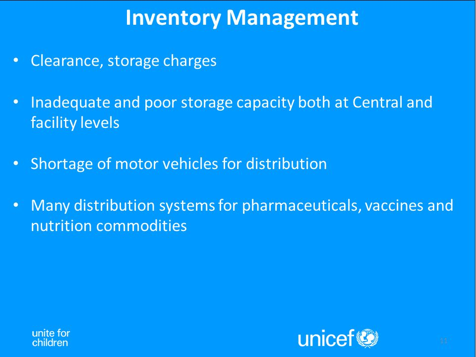 11 Inventory Management Clearance, storage charges Inadequate and poor storage capacity both at Central and facility levels Shortage of motor vehicles