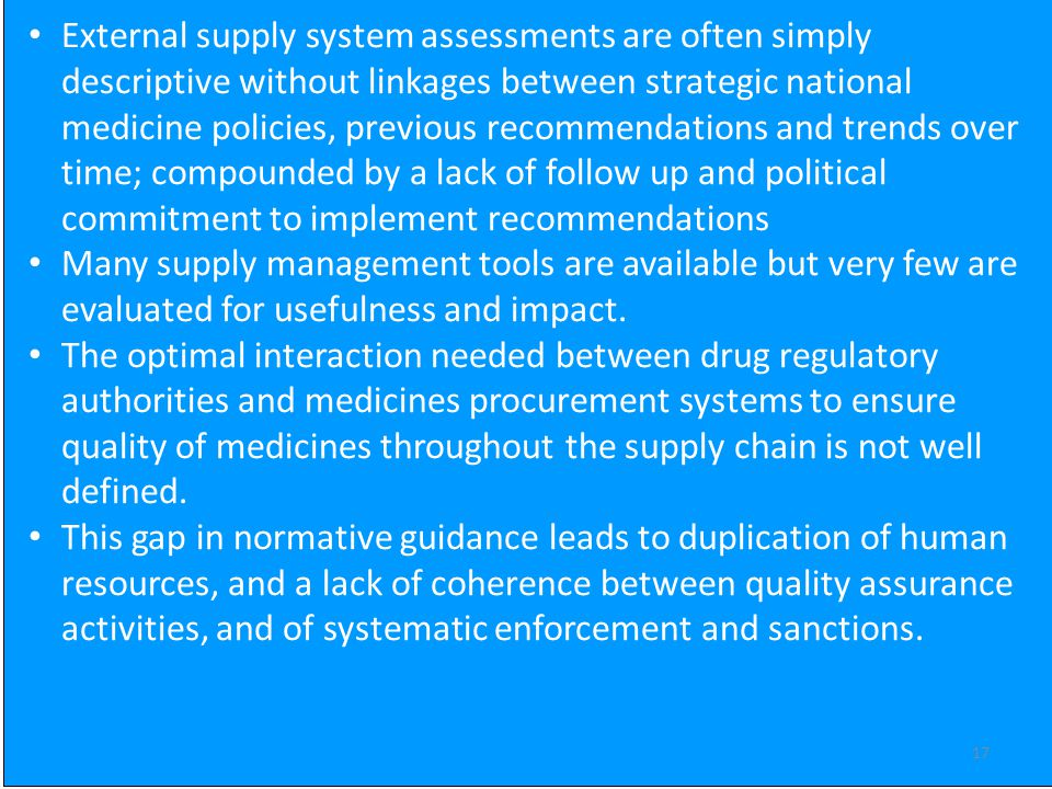 17 External supply system assessments are often simply descriptive without linkages between strategic national medicine policies, previous recommendat