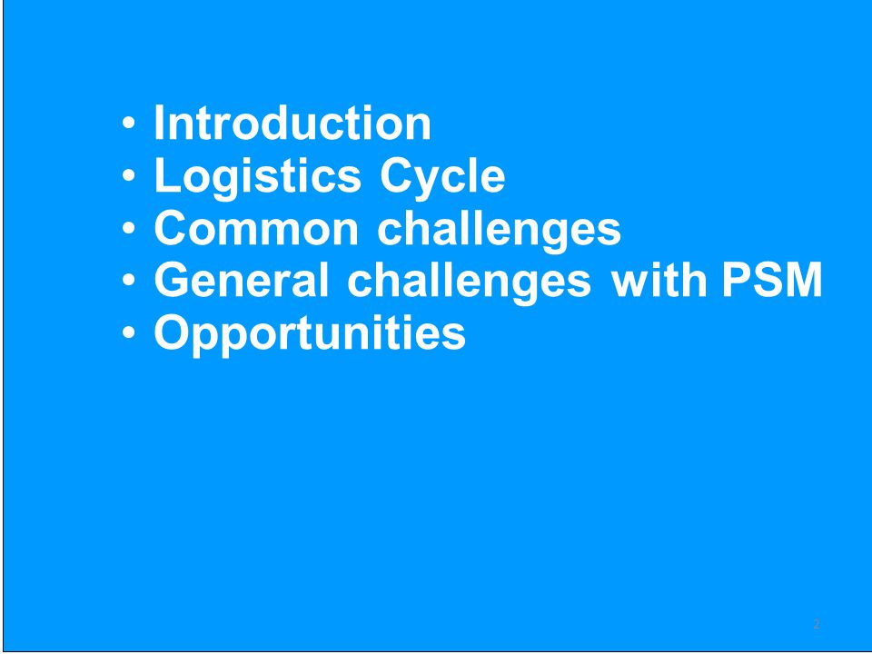 Introduction Logistics Cycle Common challenges General challenges with PSM Opportunities 2