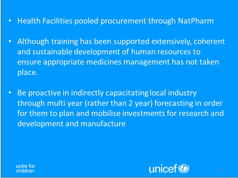 22 Health Facilities pooled procurement through NatPharm Although training has been supported extensively, coherent and sustainable development of hum