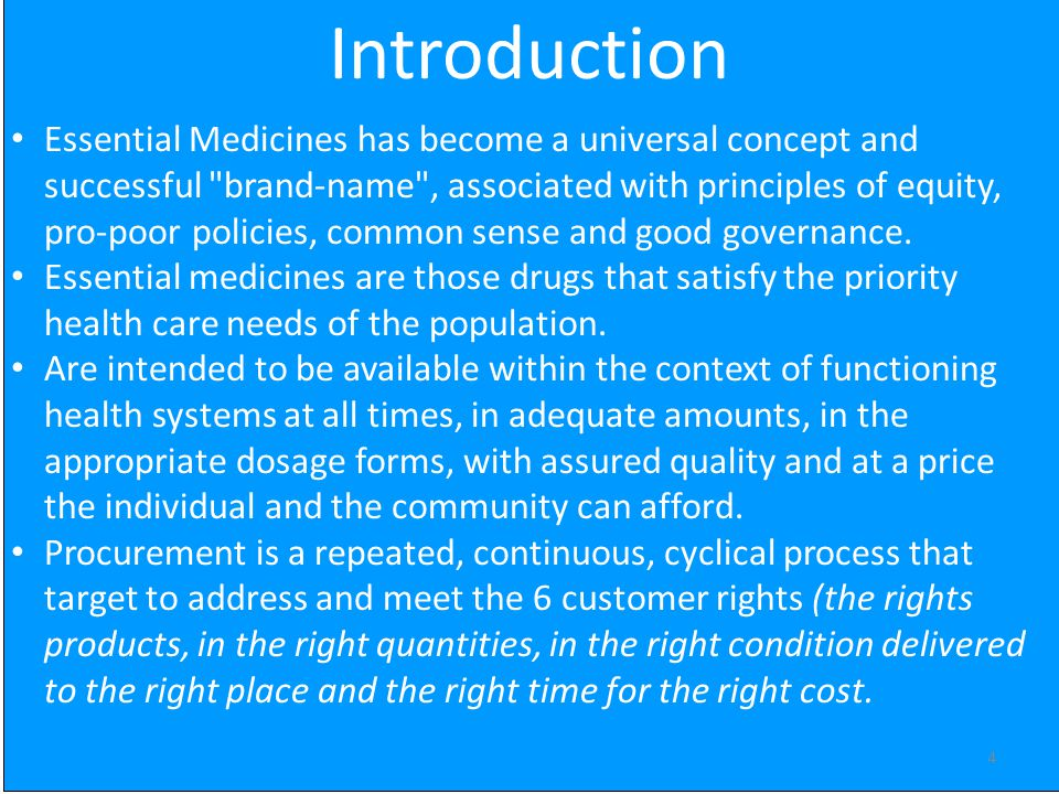 4 Introduction Essential Medicines has become a universal concept and successful
