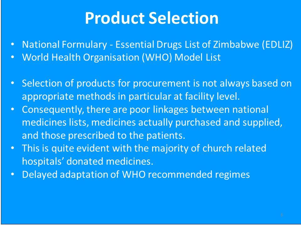 6 Product Selection National Formulary - Essential Drugs List of Zimbabwe (EDLIZ) World Health Organisation (WHO) Model List Selection of products for
