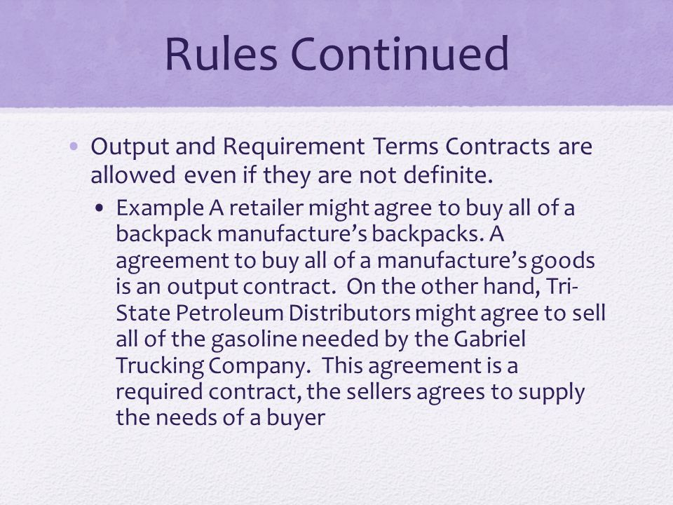 Rules Continued Output and Requirement Terms Contracts are allowed even if they are not definite.