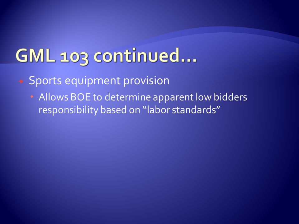  Sports equipment provision  Allows BOE to determine apparent low bidders responsibility based on labor standards