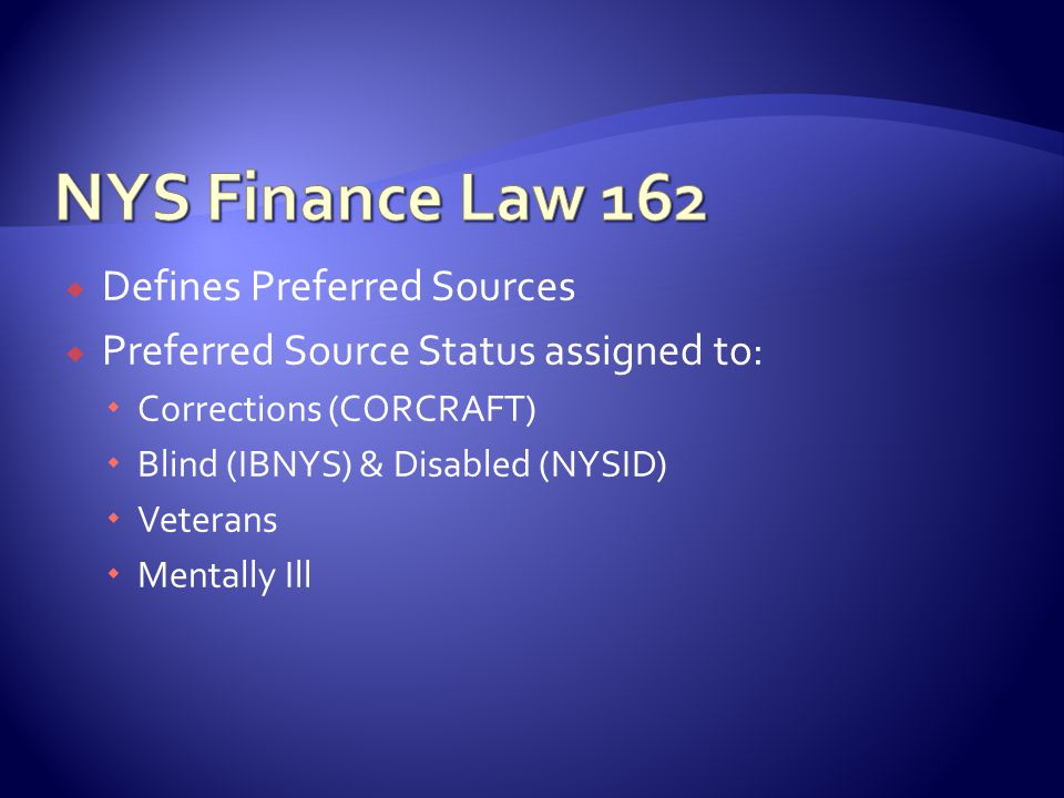  Defines Preferred Sources  Preferred Source Status assigned to:  Corrections (CORCRAFT)  Blind (IBNYS) & Disabled (NYSID)  Veterans  Mentally Ill