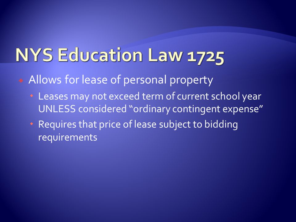  Allows for lease of personal property  Leases may not exceed term of current school year UNLESS considered ordinary contingent expense  Requires that price of lease subject to bidding requirements