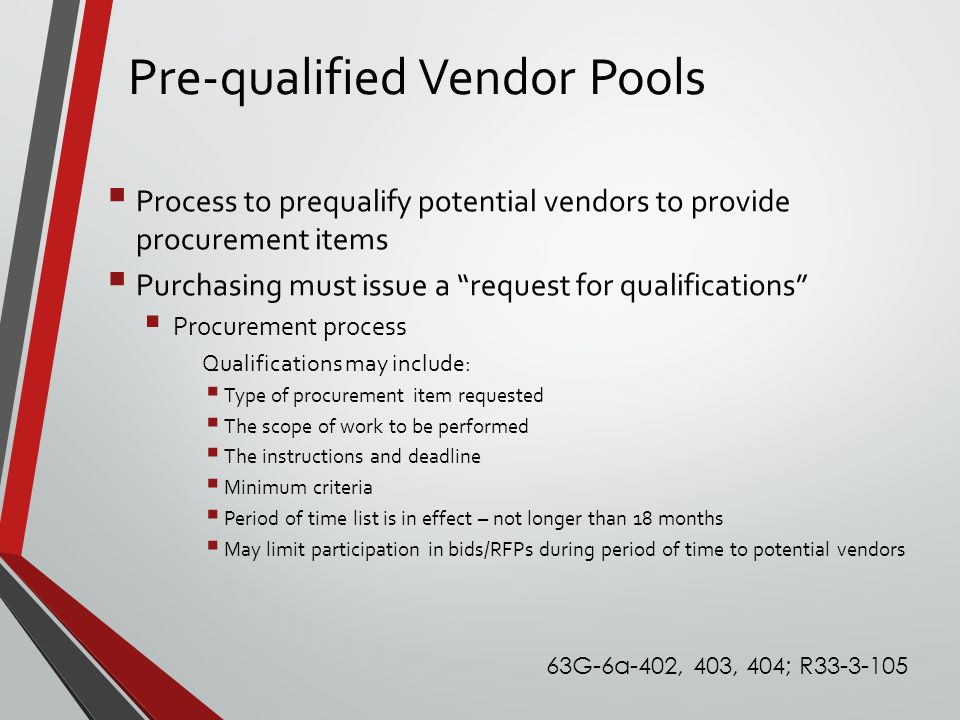 """Pre-qualified Vendor Pools  Process to prequalify potential vendors to provide procurement items  Purchasing must issue a """"request for qualification"""
