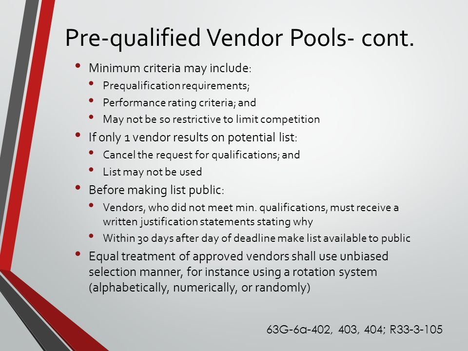 Pre-qualified Vendor Pools- cont. Minimum criteria may include: Prequalification requirements; Performance rating criteria; and May not be so restrict