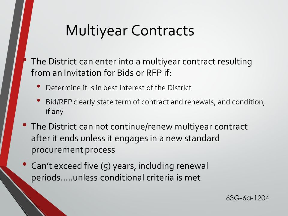 Multiyear Contracts The District can enter into a multiyear contract resulting from an Invitation for Bids or RFP if: Determine it is in best interest
