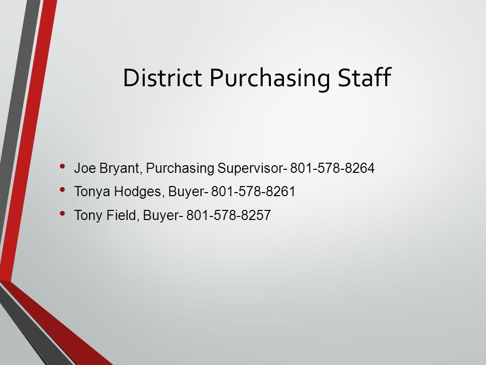 District Purchasing Staff Joe Bryant, Purchasing Supervisor- 801-578-8264 Tonya Hodges, Buyer- 801-578-8261 Tony Field, Buyer- 801-578-8257