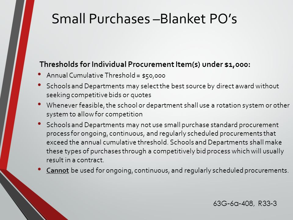 Small Purchases –Blanket PO's Thresholds for Individual Procurement Item(s) under $1,000: Annual Cumulative Threshold = $50,000 Schools and Department