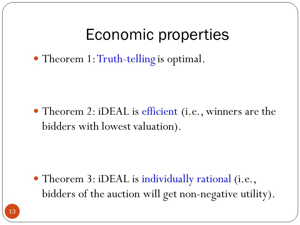 Economic properties 13 Theorem 1: Truth-telling is optimal.