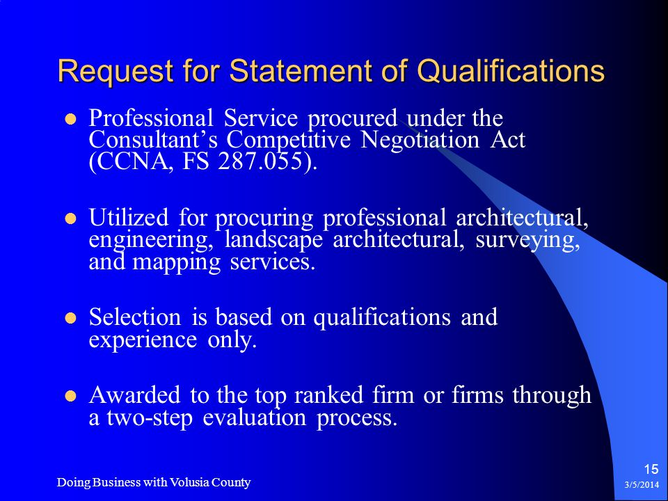 3/5/2014 14 Request for Statement of Qualifications The preferred solicitation method used to procure professional services based on qualifications.