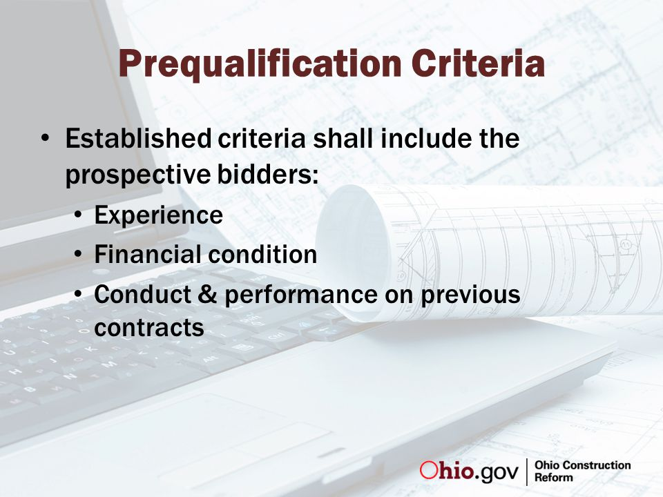 Prequalification Criteria Established criteria shall include the prospective bidders: Experience Financial condition Conduct & performance on previous contracts