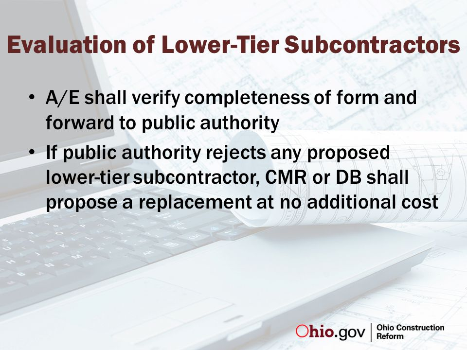 Evaluation of Lower-Tier Subcontractors A/E shall verify completeness of form and forward to public authority If public authority rejects any proposed lower-tier subcontractor, CMR or DB shall propose a replacement at no additional cost