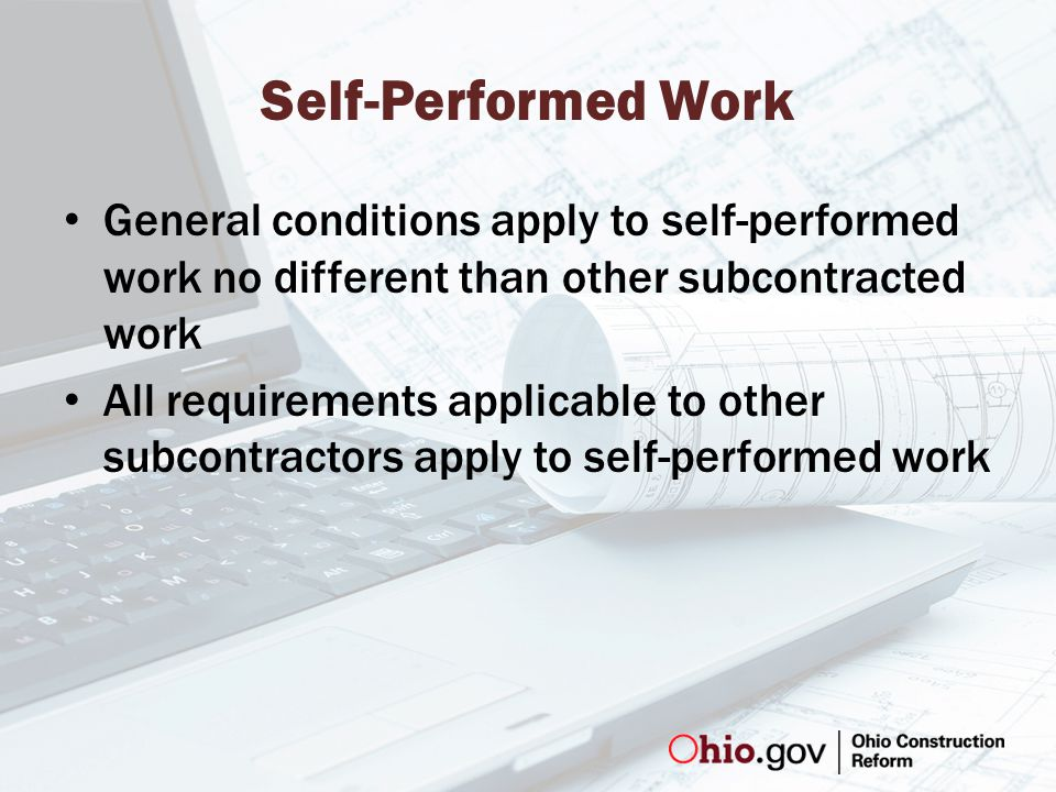 Self-Performed Work General conditions apply to self-performed work no different than other subcontracted work All requirements applicable to other subcontractors apply to self-performed work