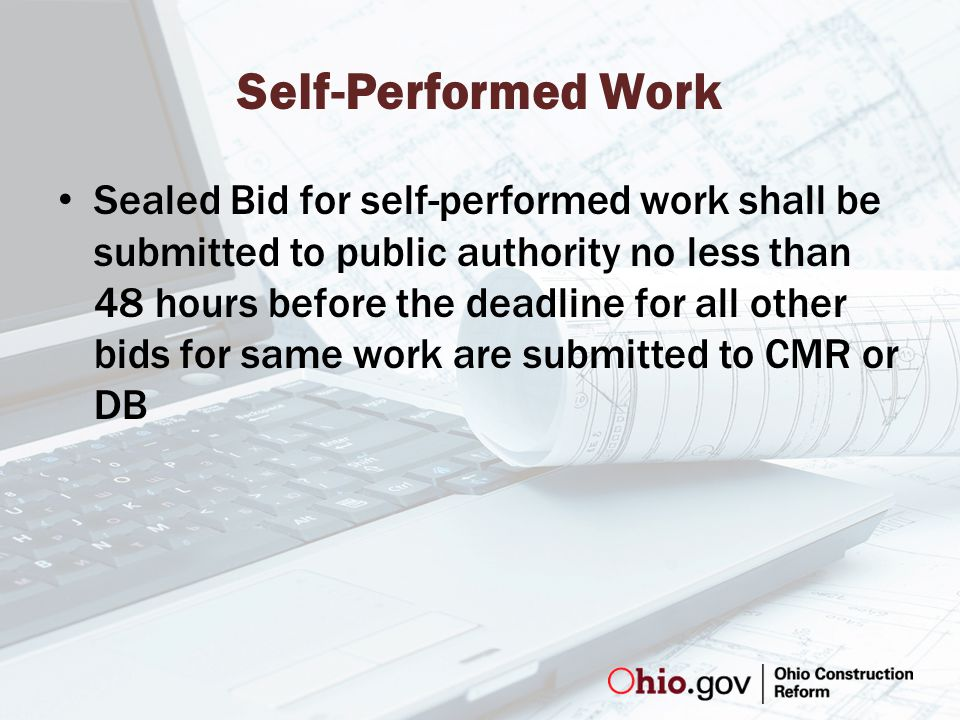 Self-Performed Work Sealed Bid for self-performed work shall be submitted to public authority no less than 48 hours before the deadline for all other bids for same work are submitted to CMR or DB