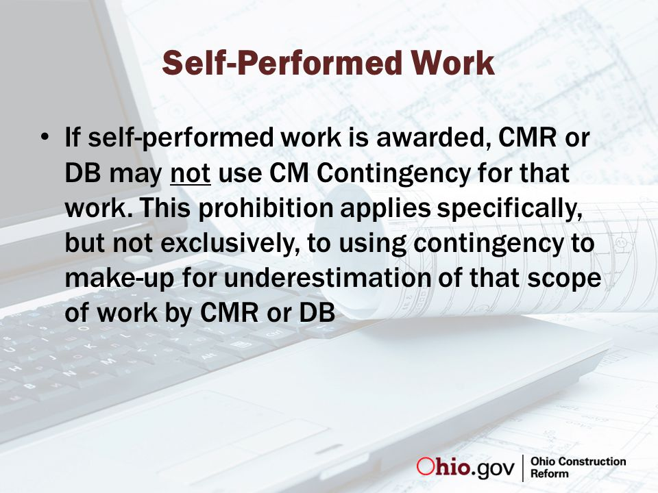 Self-Performed Work If self-performed work is awarded, CMR or DB may not use CM Contingency for that work.