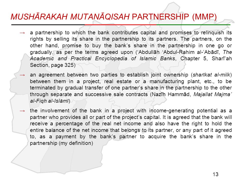 MUSHĀRAKAH MUTANĀQISAH PARTNERSHIP (MMP) →a partnership to which the bank contributes capital and promises to relinquish its rights by selling its share in the partnership to its partners.