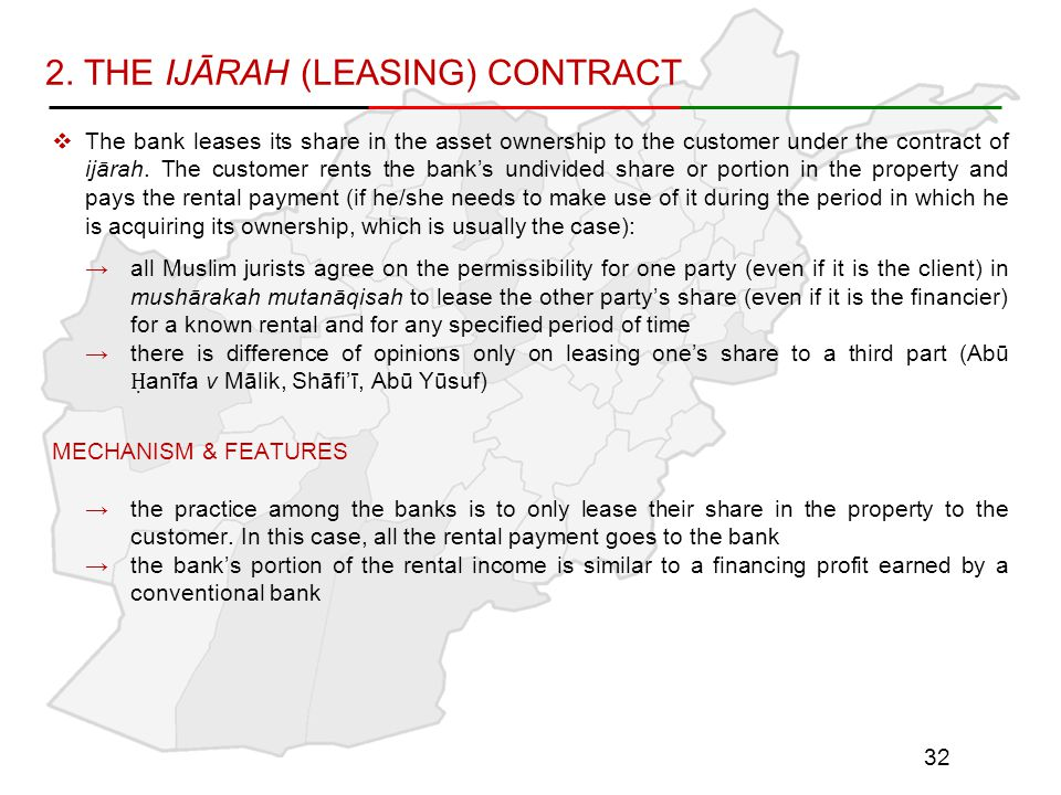 2. THE IJĀRAH (LEASING) CONTRACT  The bank leases its share in the asset ownership to the customer under the contract of ijārah. The customer rents t