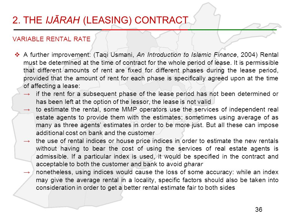 2. THE IJĀRAH (LEASING) CONTRACT VARIABLE RENTAL RATE  A further improvement: (Taqi Usmani, An Introduction to Islamic Finance, 2004) Rental must be