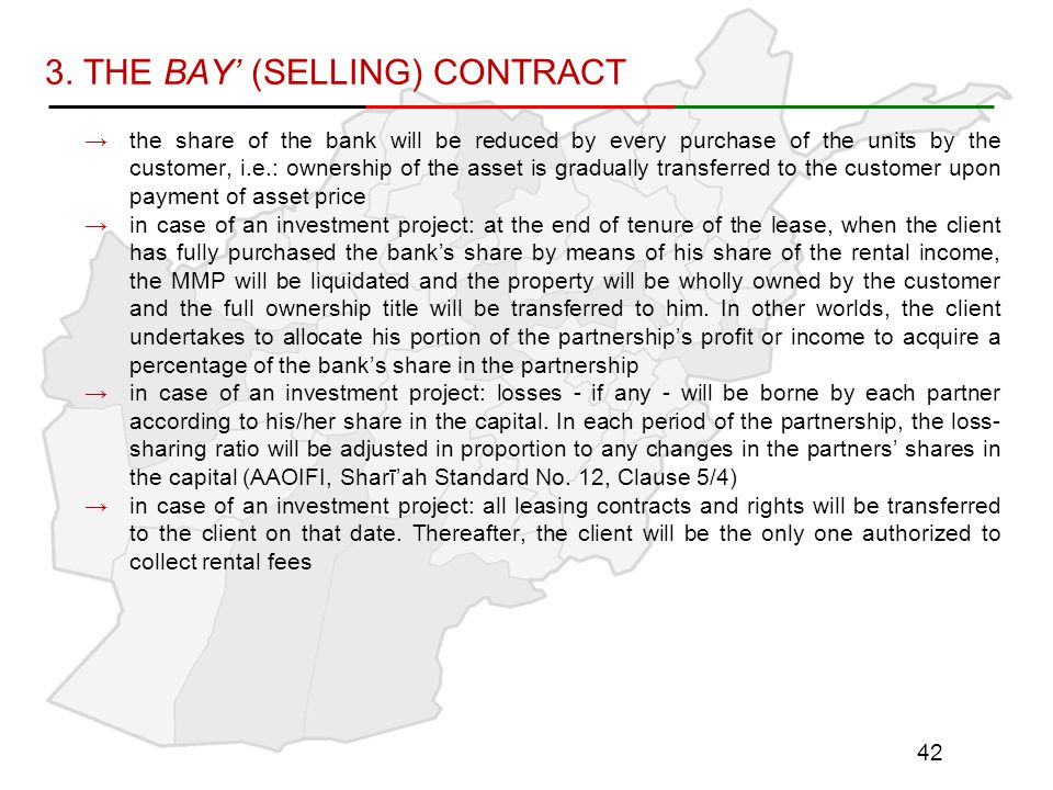3. THE BAY' (SELLING) CONTRACT →the share of the bank will be reduced by every purchase of the units by the customer, i.e.: ownership of the asset is