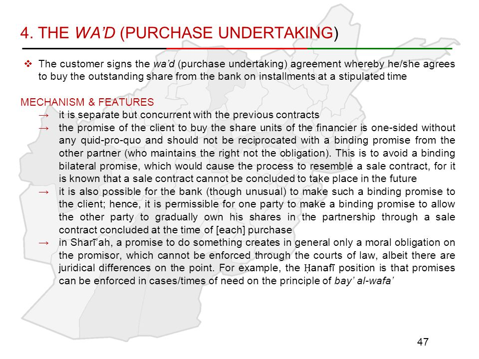 4. THE WA'D (PURCHASE UNDERTAKING)  The customer signs the wa'd (purchase undertaking) agreement whereby he/she agrees to buy the outstanding share f