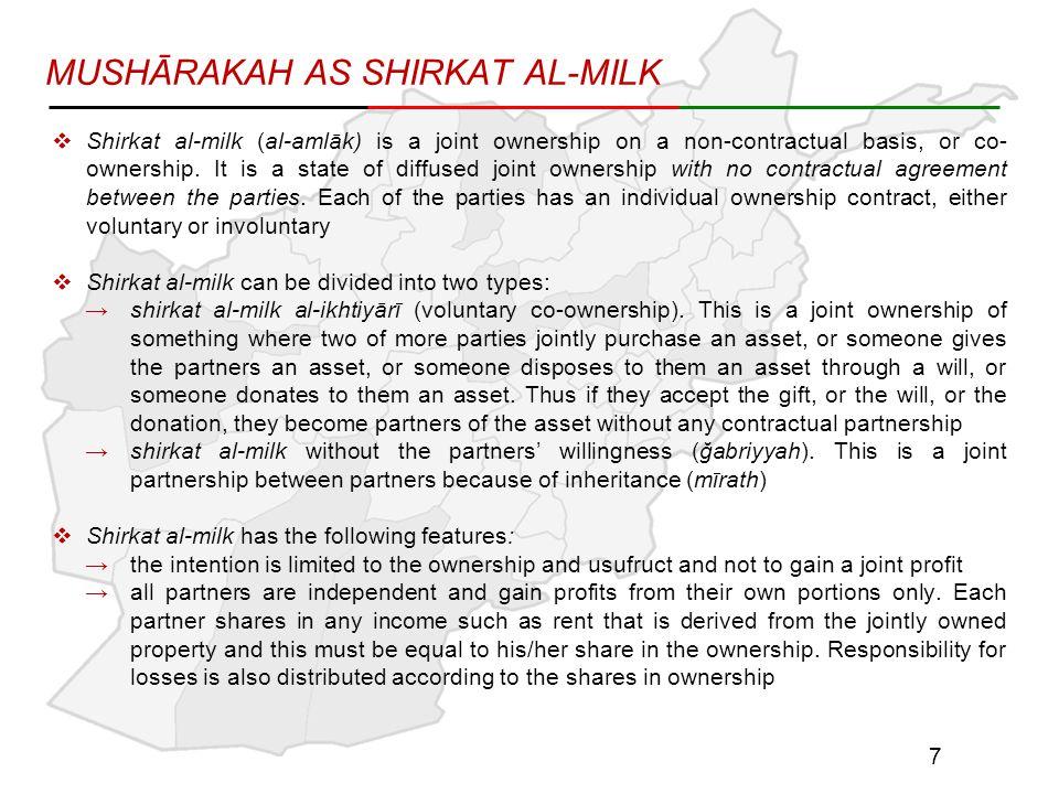 MUSHĀRAKAH AS SHIRKAT AL-MILK  Shirkat al-milk (al-amlāk) is a joint ownership on a non-contractual basis, or co- ownership.