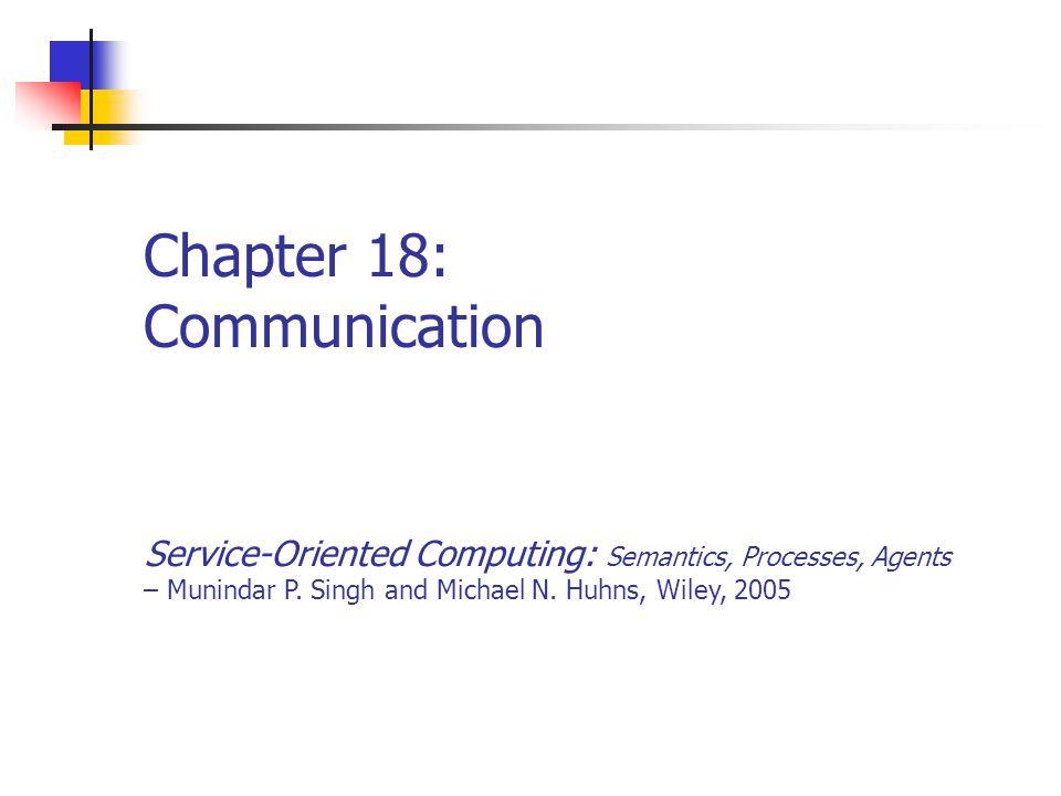 Chapter 18: Communication Service-Oriented Computing: Semantics, Processes, Agents – Munindar P.