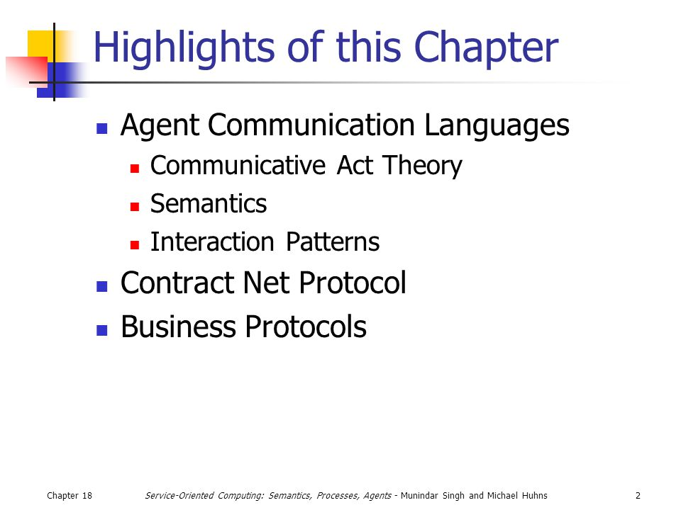 Chapter 182Service-Oriented Computing: Semantics, Processes, Agents - Munindar Singh and Michael Huhns Highlights of this Chapter Agent Communication