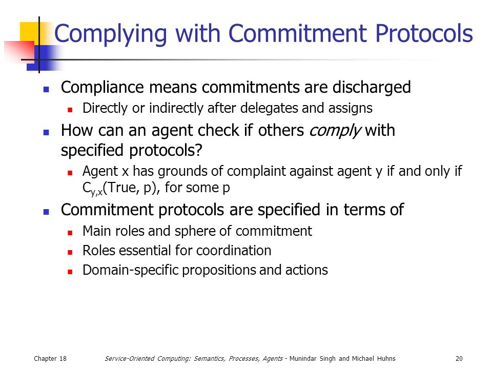Chapter 1820Service-Oriented Computing: Semantics, Processes, Agents - Munindar Singh and Michael Huhns Complying with Commitment Protocols Compliance