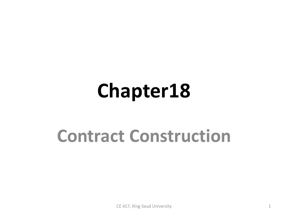 Chapter 18 18-1 INTRODUCTION 18-2 BIDDING AND CONTRACT AWARD 18-3 CONSTRUCTION CONTRACTS 18-4 PLANS AND SPECIFICATIONS 18-5 CONTRACT ADMINISTRATION 2CE 417, King Saud University