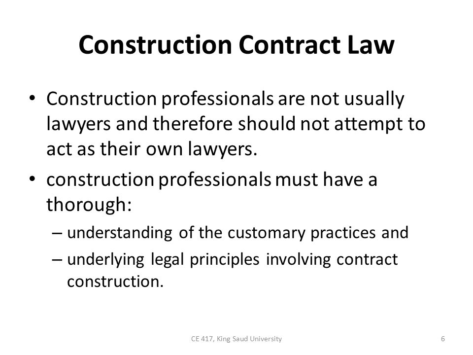 Construction Contract Law Virtually every action taken by a contractor, construction manager, or architect/engineer at a construction site has legal implications.