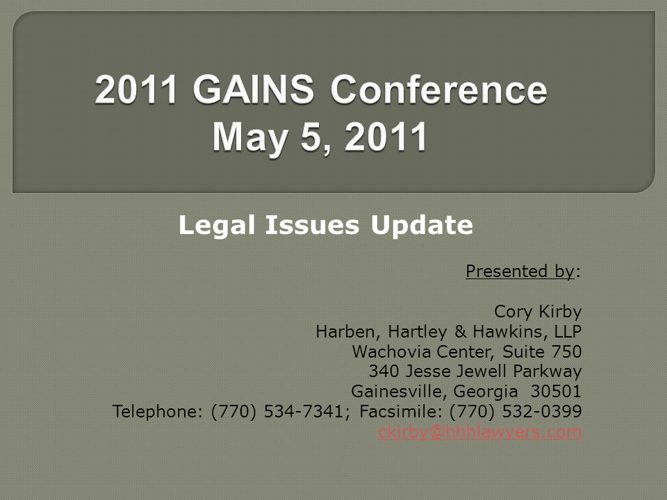 Legal Issues Update Presented by: Cory Kirby Harben, Hartley & Hawkins, LLP Wachovia Center, Suite 750 340 Jesse Jewell Parkway Gainesville, Georgia 3