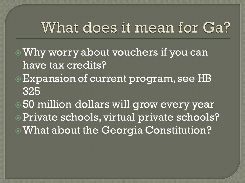  Why worry about vouchers if you can have tax credits?  Expansion of current program, see HB 325  50 million dollars will grow every year  Private