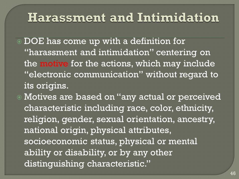 " DOE has come up with a definition for ""harassment and intimidation"" centering on the motive for the actions, which may include ""electronic communica"