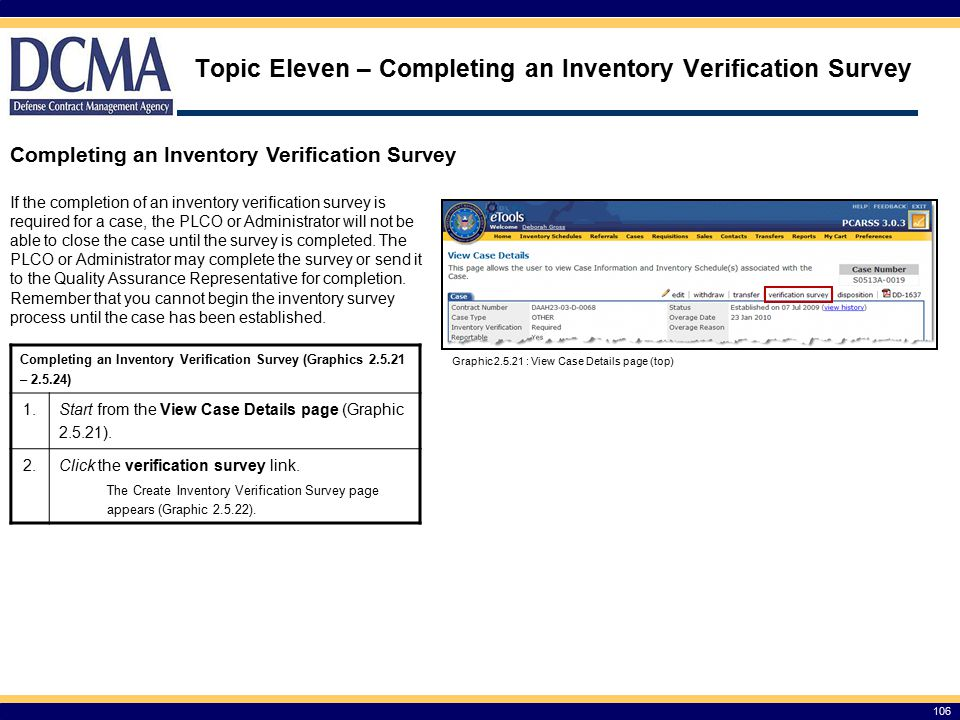106 Topic Eleven – Completing an Inventory Verification Survey Completing an Inventory Verification Survey If the completion of an inventory verification survey is required for a case, the PLCO or Administrator will not be able to close the case until the survey is completed.