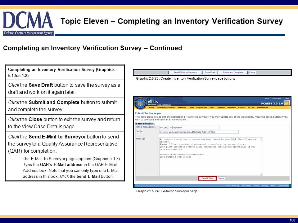 Topic Eleven – Completing an Inventory Verification Survey 108 Completing an Inventory Verification Survey – Continued Graphic 2.5.23 : Create Inventory Verification Survey page buttons Graphic 2.5.24 : E-Mail to Surveyor page Completing an Inventory Verification Survey (Graphics 5.1.5-5.1.8) Click the Save Draft button to save the survey as a draft and work on it again later.